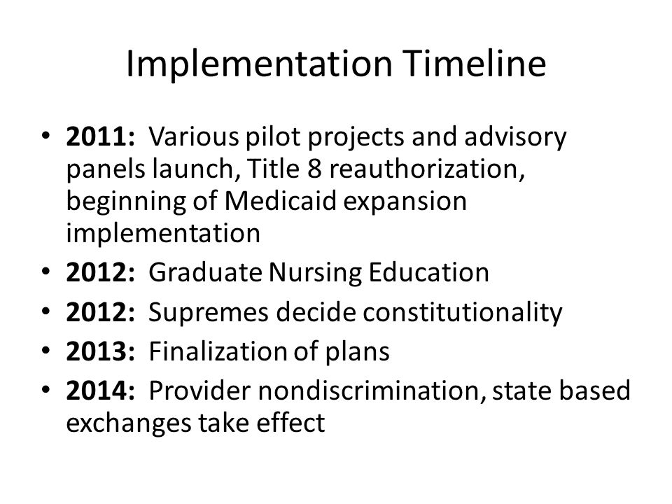 Implementation Timeline 2011: Various pilot projects and advisory panels launch, Title 8 reauthorization, beginning of Medicaid expansion implementati