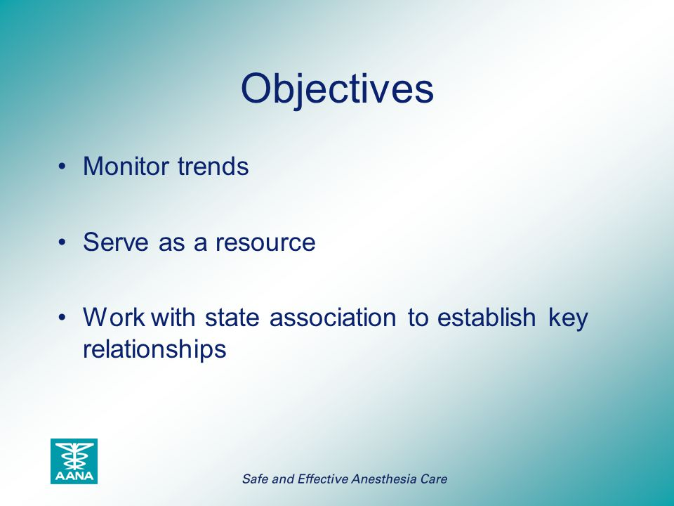 Objectives Monitor trends Serve as a resource Work with state association to establish key relationships