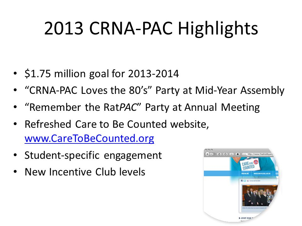 "2013 CRNA-PAC Highlights $1.75 million goal for 2013-2014 ""CRNA-PAC Loves the 80's"" Party at Mid-Year Assembly ""Remember the RatPAC"" Party at Annual M"