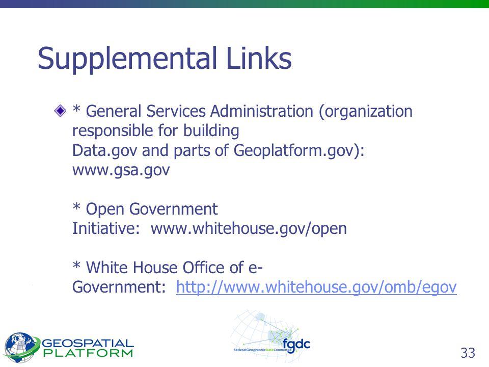 33 Supplemental Links * General Services Administration (organization responsible for building Data.gov and parts of Geoplatform.gov): www.gsa.gov * O