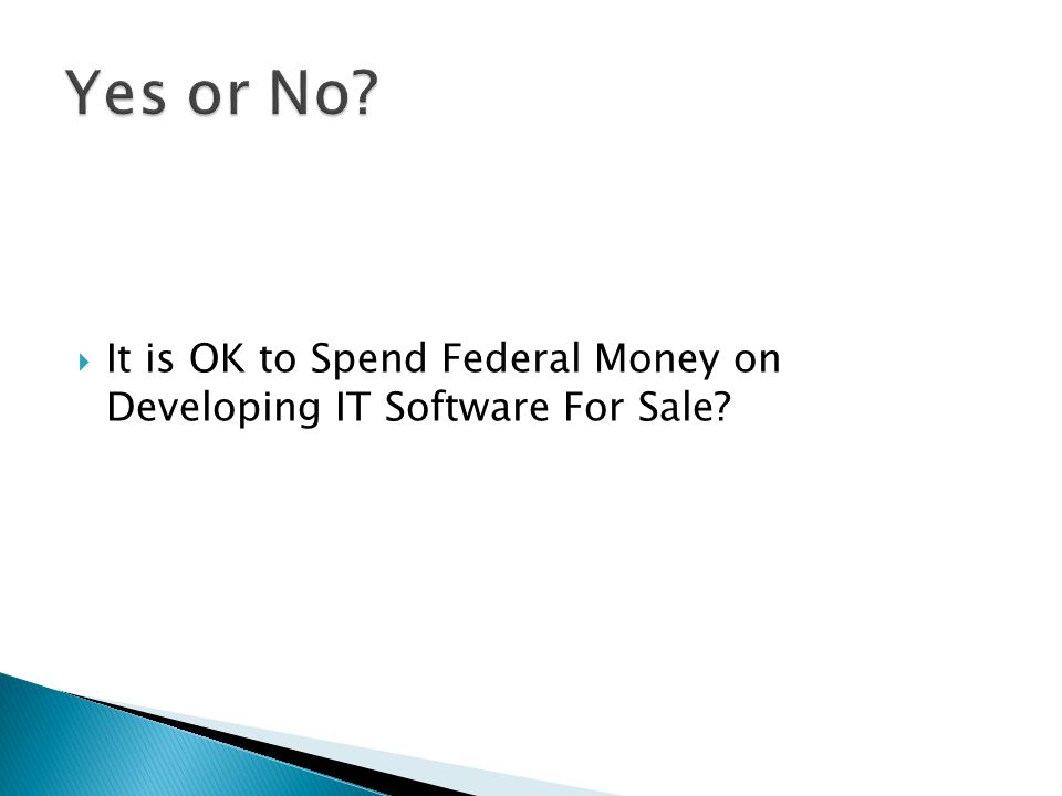  It is OK to Spend Federal Money on Developing IT Software For Sale