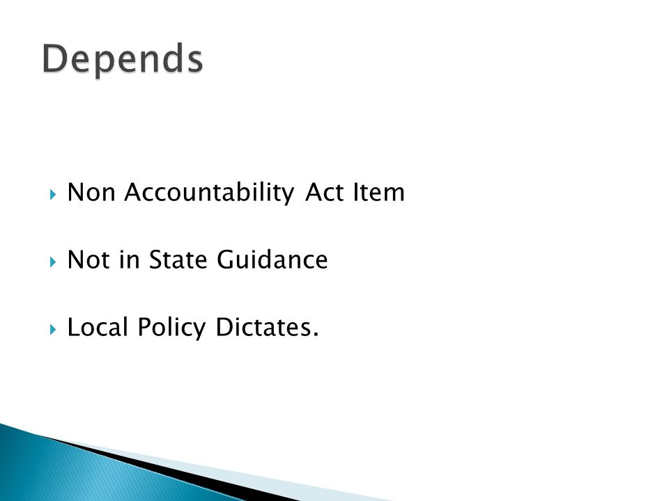  Non Accountability Act Item  Not in State Guidance  Local Policy Dictates.