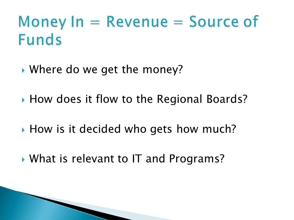  Where do we get the money.  How does it flow to the Regional Boards.