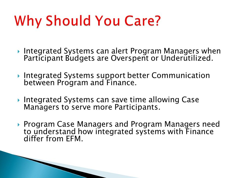  Integrated Systems can alert Program Managers when Participant Budgets are Overspent or Underutilized.