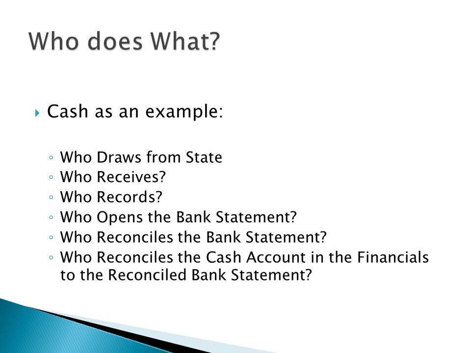  Cash as an example: ◦ Who Draws from State ◦ Who Receives.