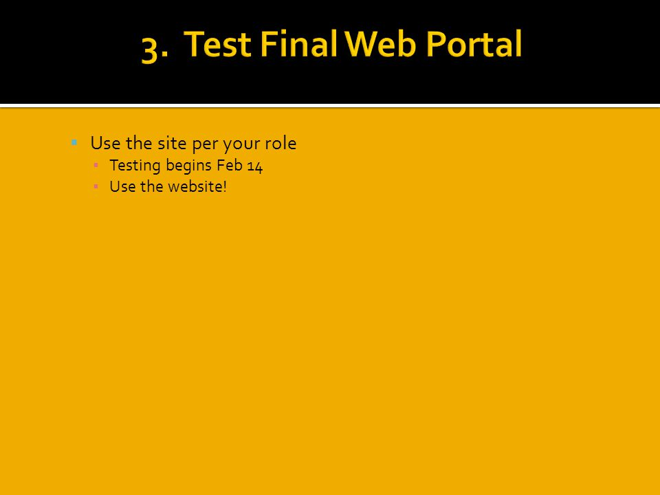  Use the site per your role ▪ Testing begins Feb 14 ▪ Use the website!