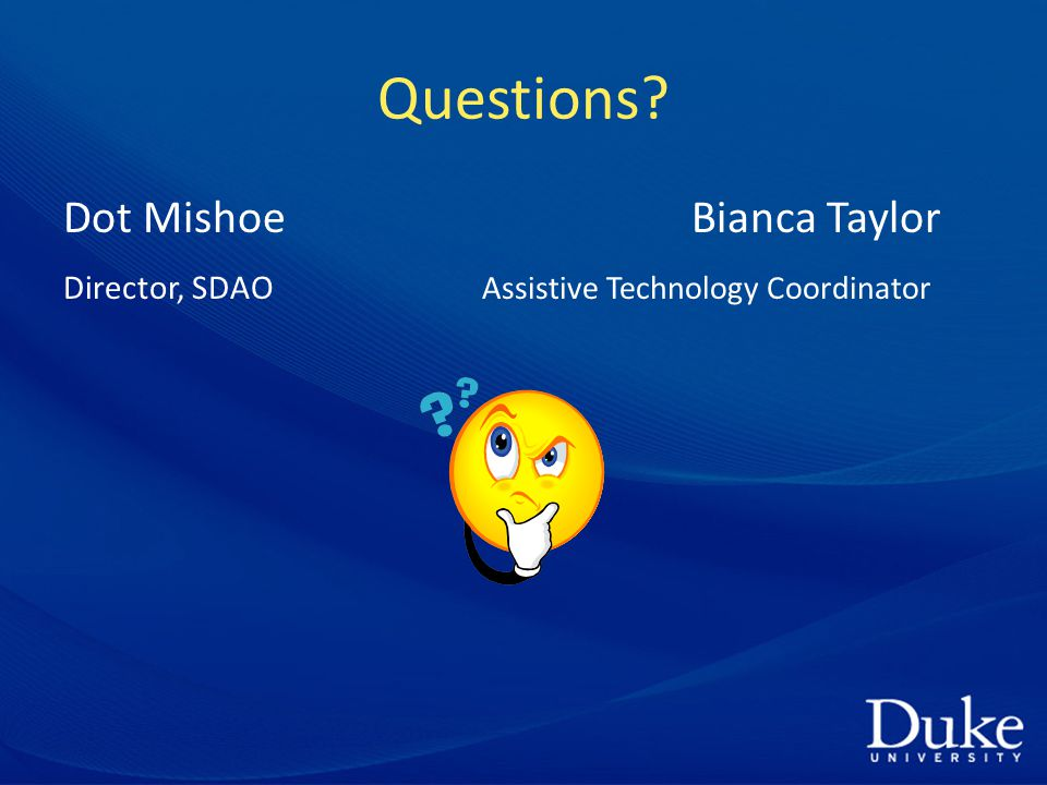 Questions Dot MishoeBianca Taylor Director, SDAO Assistive Technology Coordinator