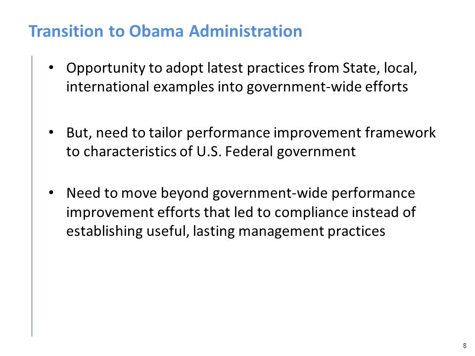 Transition to Obama Administration Opportunity to adopt latest practices from State, local, international examples into government-wide efforts But, n