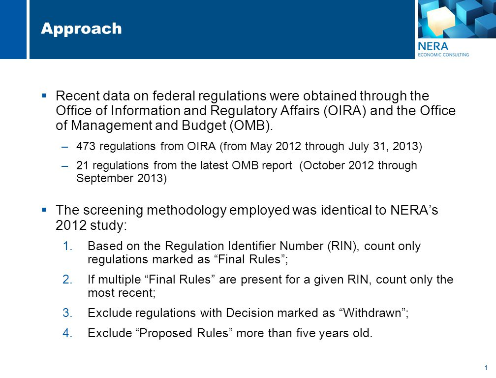 1 Approach  Recent data on federal regulations were obtained through the Office of Information and Regulatory Affairs (OIRA) and the Office of Management and Budget (OMB).