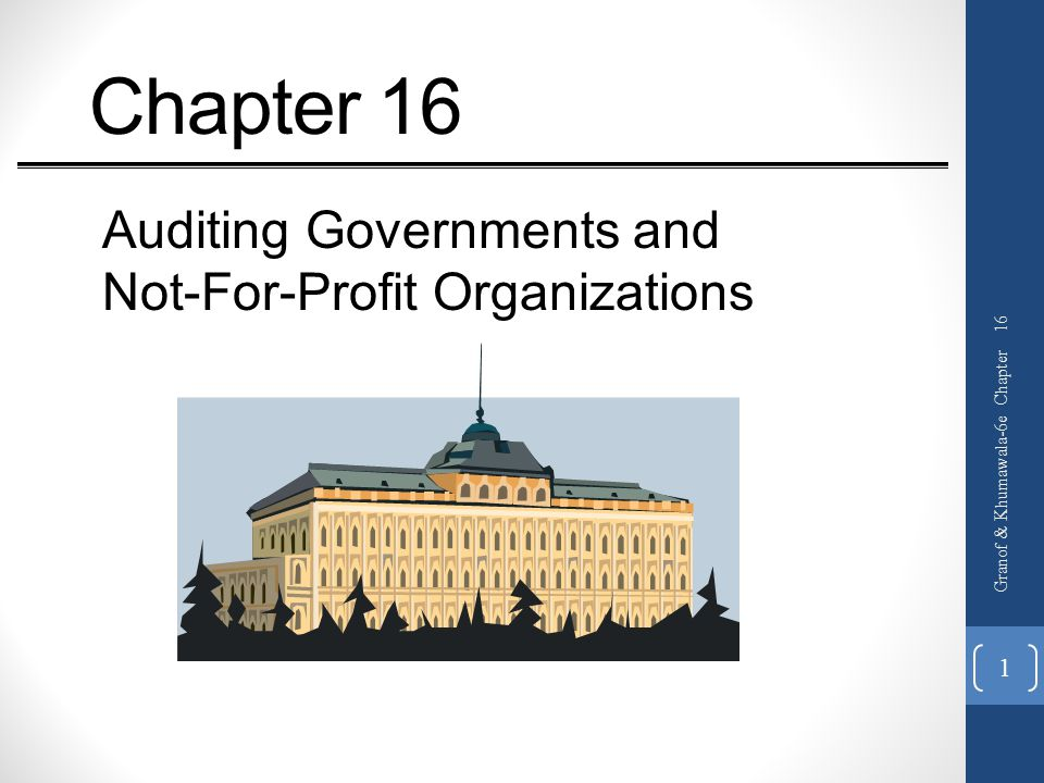 Chapter 16 Auditing Governments and Not-For-Profit Organizations Granof & Khumawala-6e Chapter 16 1