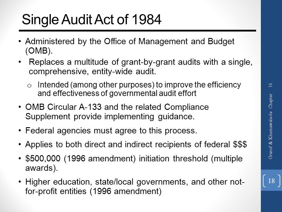 Single Audit Act of 1984 Administered by the Office of Management and Budget (OMB).
