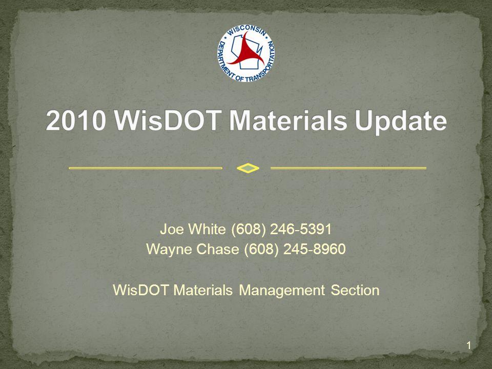 Joe White (608) 246-5391 Wayne Chase (608) 245-8960 WisDOT Materials Management Section 1