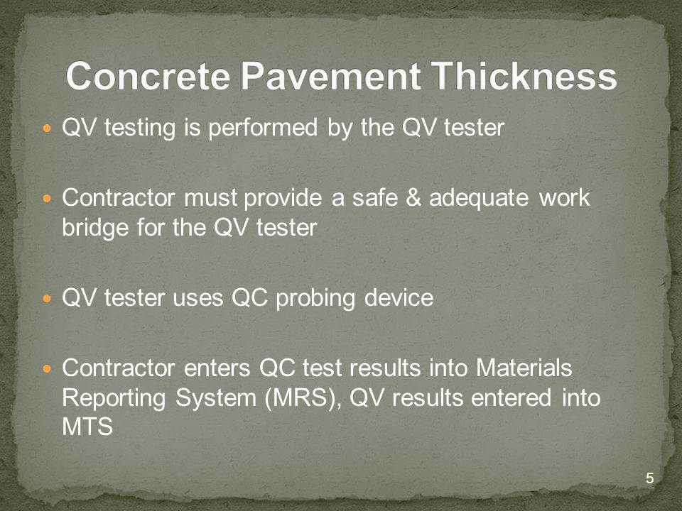 QV testing is performed by the QV tester Contractor must provide a safe & adequate work bridge for the QV tester QV tester uses QC probing device Contractor enters QC test results into Materials Reporting System (MRS), QV results entered into MTS 5