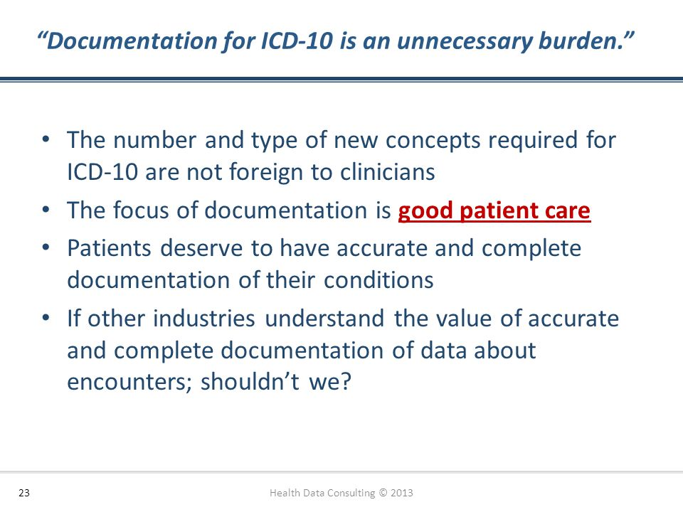 """""""Documentation for ICD-10 is an unnecessary burden."""" The number and type of new concepts required for ICD-10 are not foreign to clinicians The focus o"""