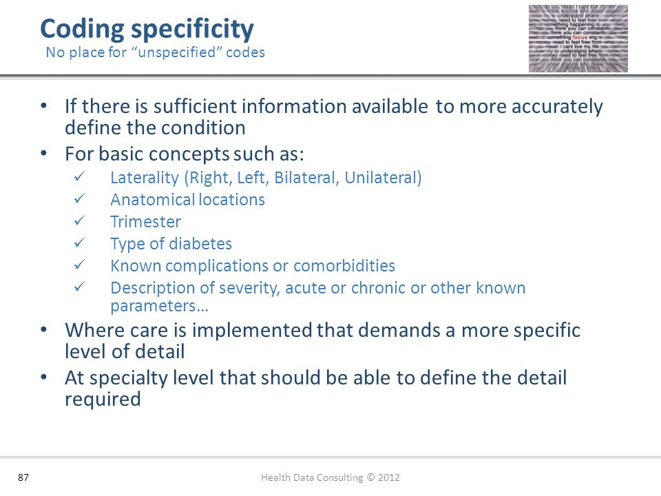Coding specificity If there is sufficient information available to more accurately define the condition For basic concepts such as: Laterality (Right,