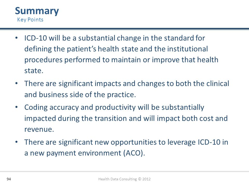 Summary ICD-10 will be a substantial change in the standard for defining the patient's health state and the institutional procedures performed to main