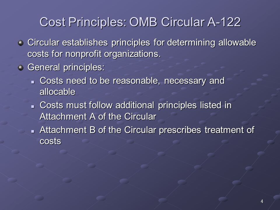 4 Cost Principles: OMB Circular A-122 Circular establishes principles for determining allowable costs for nonprofit organizations.