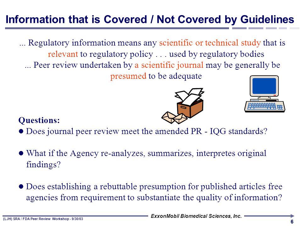(LJH) SRA / FDA Peer Review Workshop - 9/30/03 ExxonMobil Biomedical Sciences, Inc. 55 Bulletin Goals... Ensure that agencies conduct peer reviews of