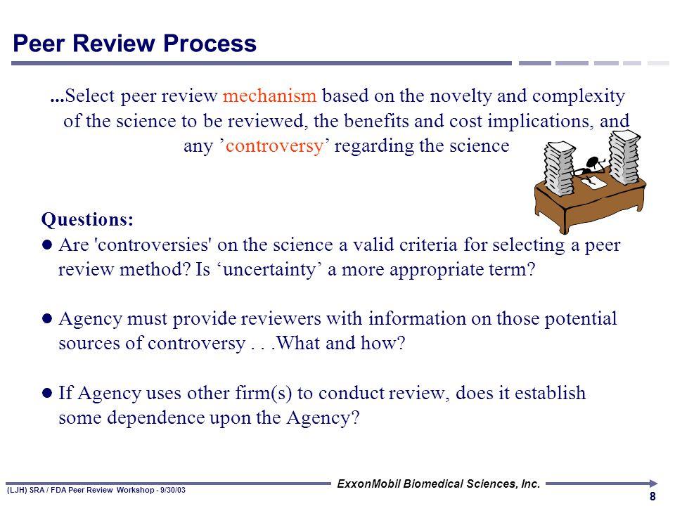 (LJH) SRA / FDA Peer Review Workshop - 9/30/03 ExxonMobil Biomedical Sciences, Inc. 77 Selecting Peer Reviewers... Selected on the basis of necessary