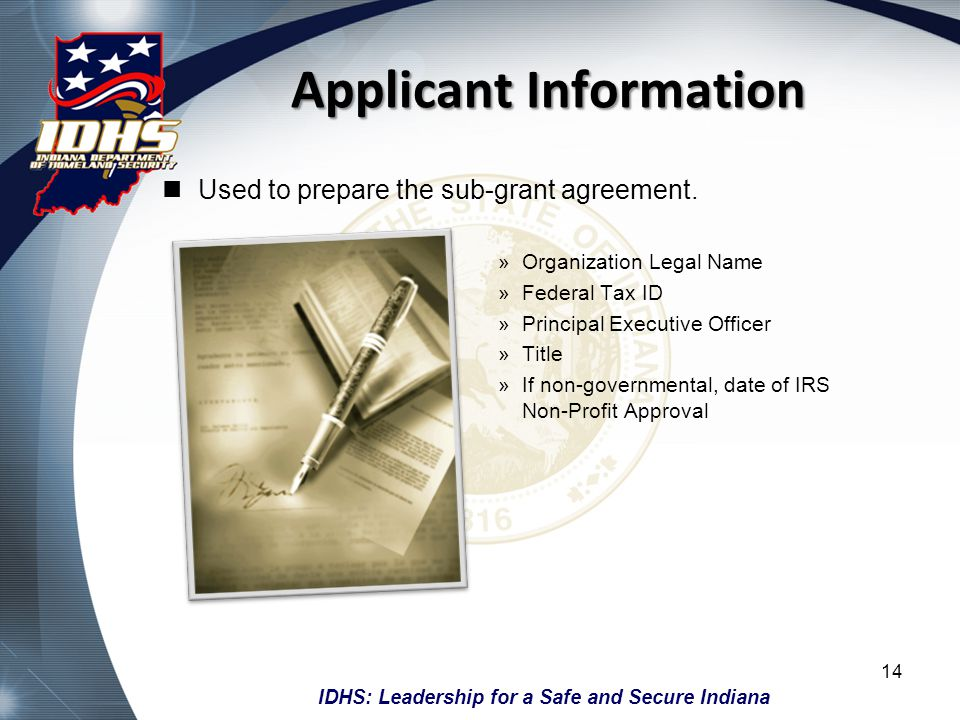 IDHS: Leadership for a Safe and Secure Indiana Applicant Information Used to prepare the sub-grant agreement. »Organization Legal Name »Federal Tax ID