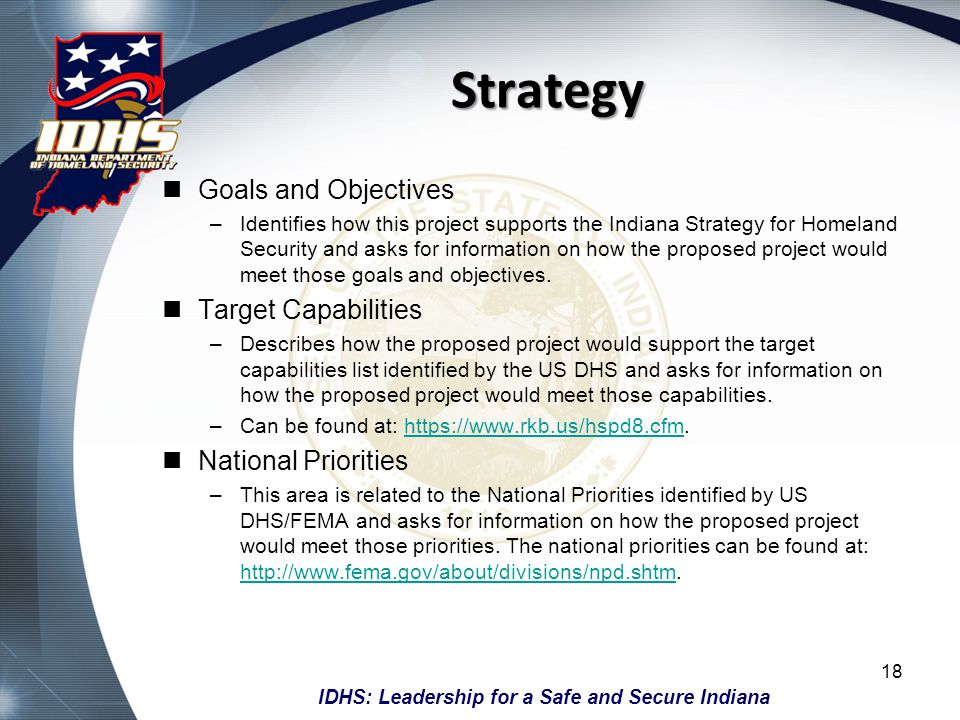 IDHS: Leadership for a Safe and Secure Indiana Strategy Goals and Objectives –Identifies how this project supports the Indiana Strategy for Homeland S