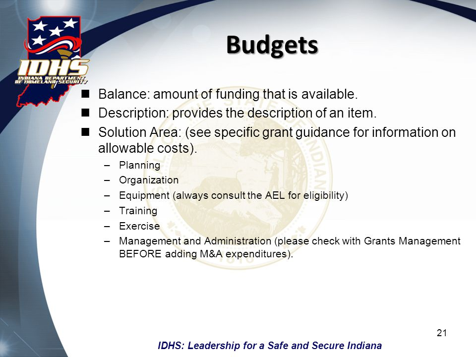 IDHS: Leadership for a Safe and Secure Indiana Budgets Balance: amount of funding that is available. Description: provides the description of an item.