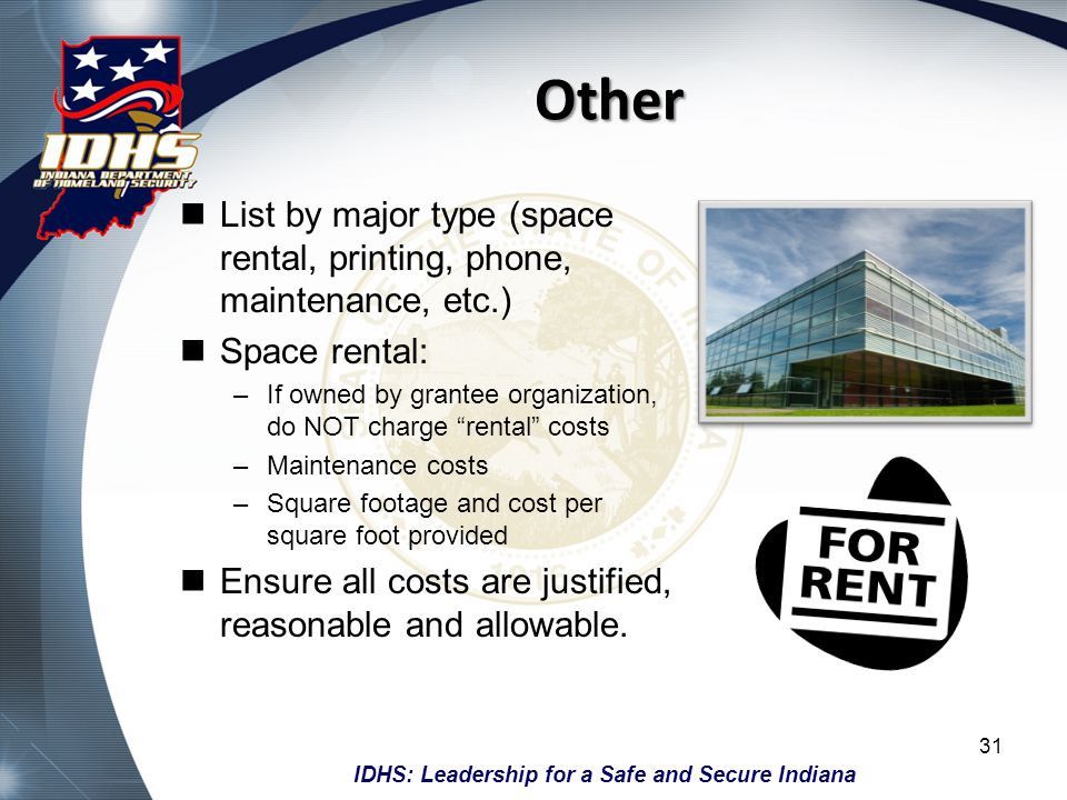 IDHS: Leadership for a Safe and Secure Indiana Other List by major type (space rental, printing, phone, maintenance, etc.) Space rental: –If owned by