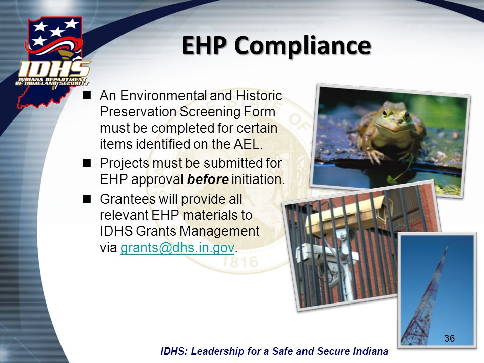IDHS: Leadership for a Safe and Secure Indiana EHP Compliance An Environmental and Historic Preservation Screening Form must be completed for certain