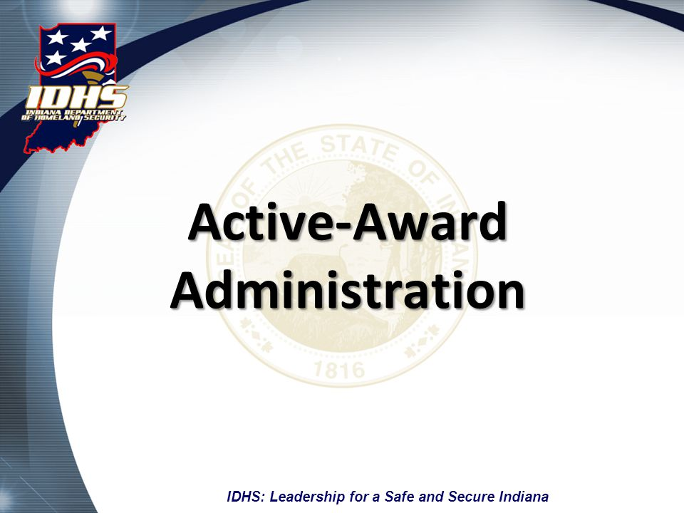 IDHS: Leadership for a Safe and Secure Indiana Receiving the Award Successful proposal submissions result in funding to your district.