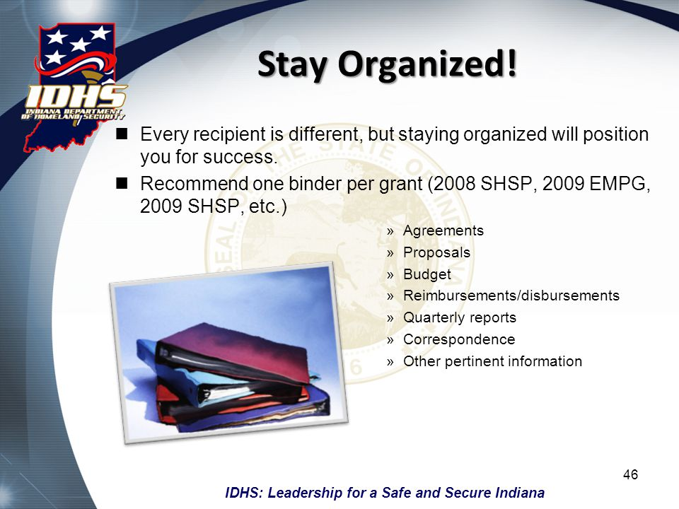 IDHS: Leadership for a Safe and Secure Indiana Reimbursements All IDHS grants are reimbursement based.