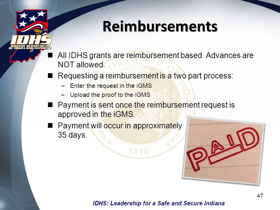 IDHS: Leadership for a Safe and Secure Indiana Reimbursements All IDHS grants are reimbursement based. Advances are NOT allowed. Requesting a reimburs