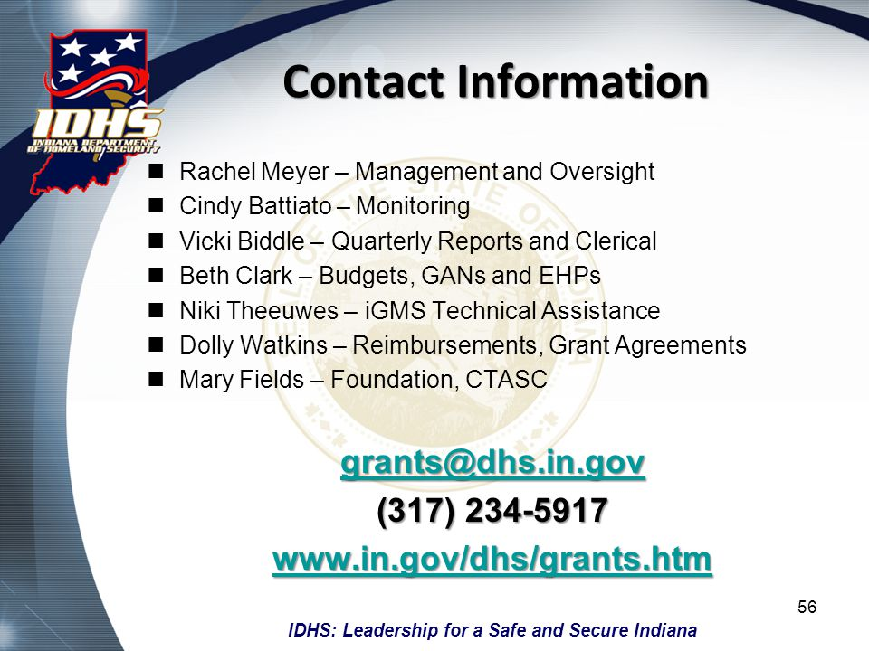 IDHS: Leadership for a Safe and Secure Indiana Contact Information Rachel Meyer – Management and Oversight Cindy Battiato – Monitoring Vicki Biddle –