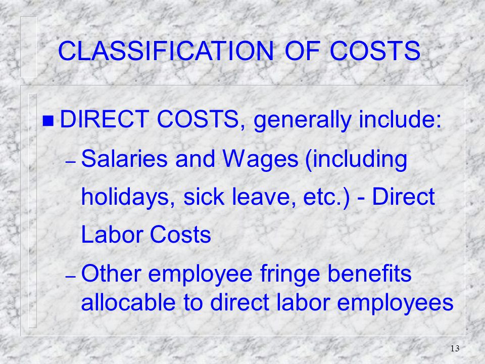 12 CLASSIFICATION OF COSTS DIRECT COSTS: Costs identified specifically with an activity