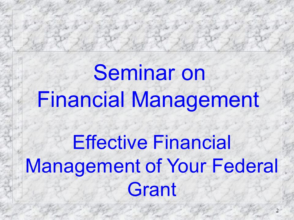 32 FINANCIAL MANAGEMENT SEMINAR Reporting Requirements n The Grant Management System (GMS) has the capability for grantees to report their grant process through an online Categorical Assistance Progress Report or online Performance Report.