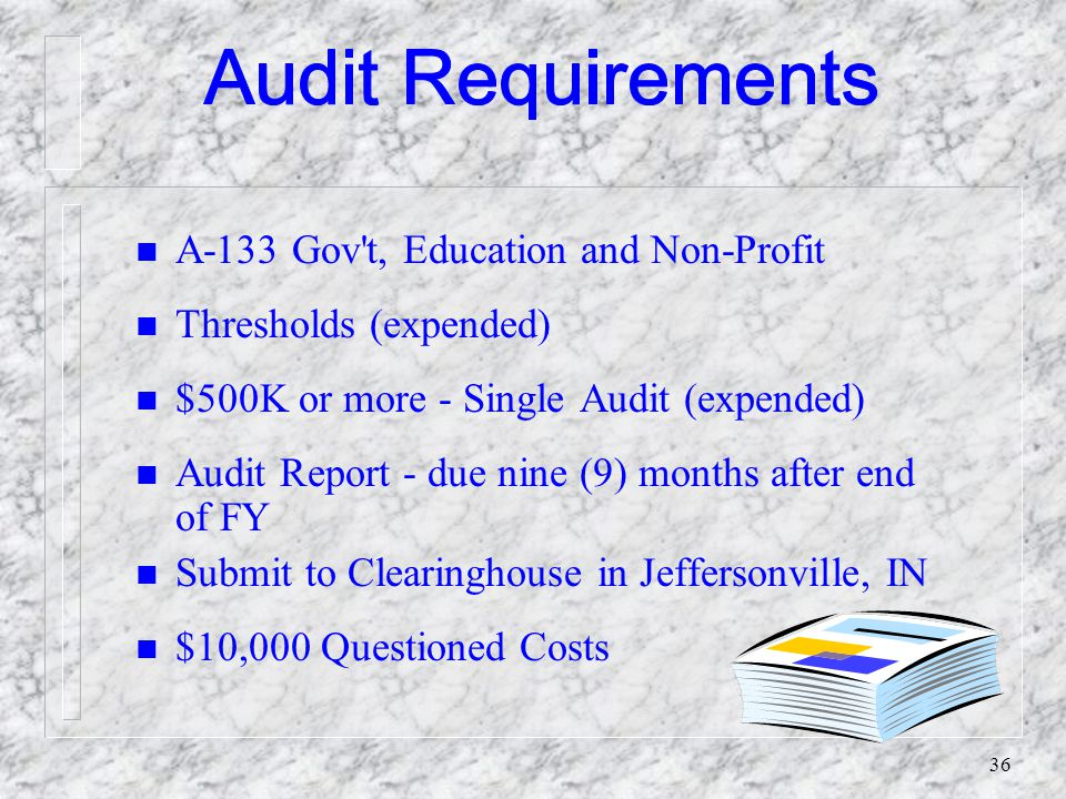 35 Audit Requirements: (Audit reports, $ thresholds, etc.) A-133, Revised State, Local Governments, & Non-Profit Organizations OMB CIRCULAR