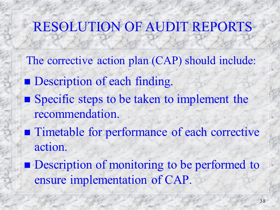 37 RESOLUTION OF AUDIT REPORTS n Establish working file for the audit report.