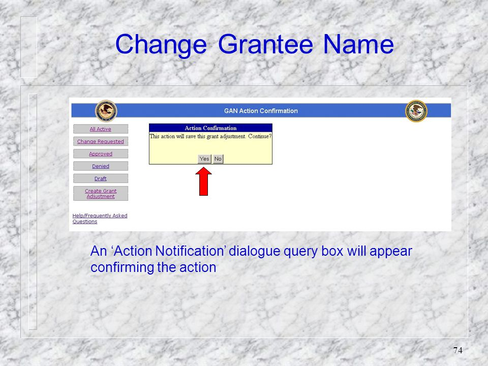 73 Change Grantee Name Justification for the Grantee Name Change is required before the grantee may proceed Click the 'Save' button if you wish to return to the GAN before submitting.