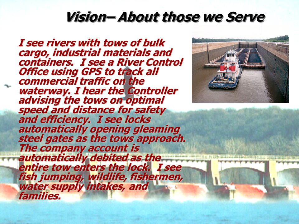 One Corps, Serving the Army and the Nation Vision– About those we Serve I see rivers with tows of bulk cargo, industrial materials and containers. I s