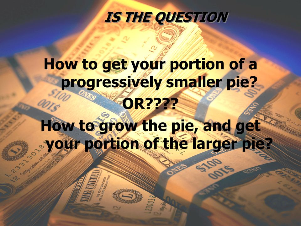 One Corps, Serving the Army and the Nation IS THE QUESTION How to get your portion of a progressively smaller pie? OR???? How to grow the pie, and get