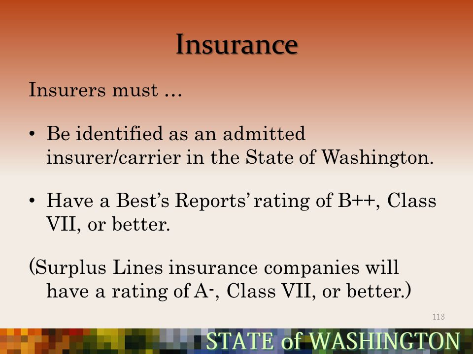 Insurance Insurers must … Be identified as an admitted insurer/carrier in the State of Washington.