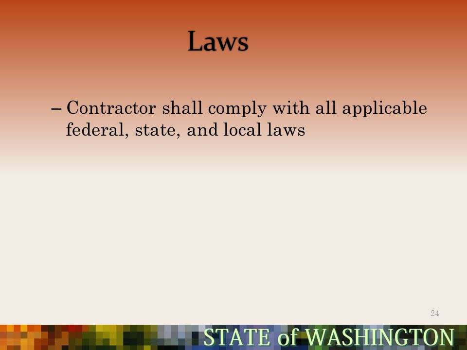 Laws – Contractor shall comply with all applicable federal, state, and local laws 24