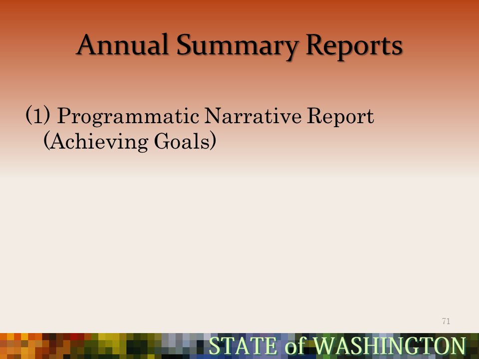 Annual Summary Reports (1) Programmatic Narrative Report (Achieving Goals) 71