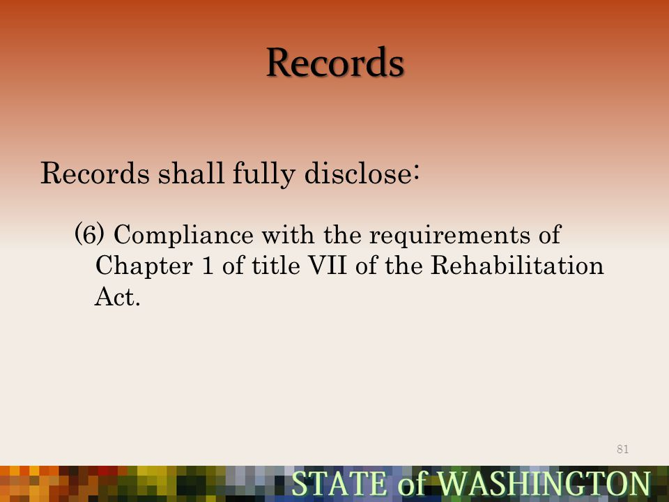 Records Records shall fully disclose: (6) Compliance with the requirements of Chapter 1 of title VII of the Rehabilitation Act.