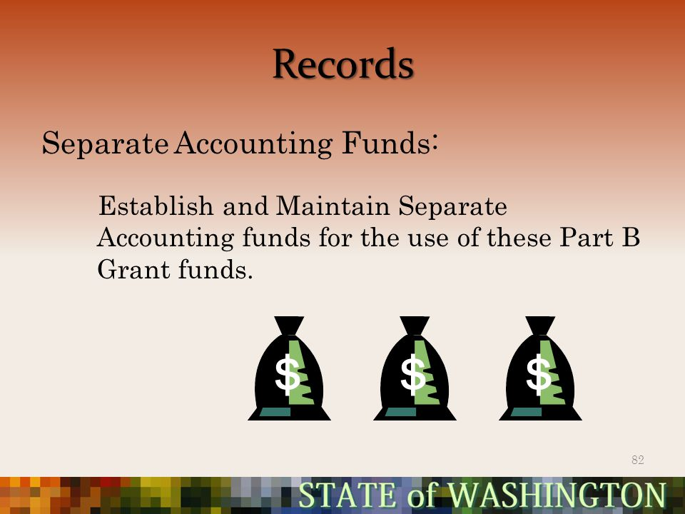 Records Separate Accounting Funds: Establish and Maintain Separate Accounting funds for the use of these Part B Grant funds.