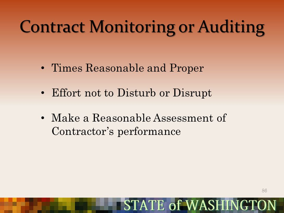 Contract Monitoring or Auditing Times Reasonable and Proper Effort not to Disturb or Disrupt Make a Reasonable Assessment of Contractor's performance 86