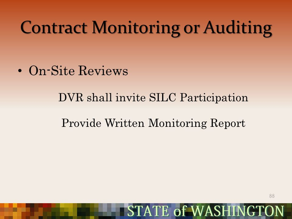 Contract Monitoring or Auditing On-Site Reviews DVR shall invite SILC Participation Provide Written Monitoring Report 88