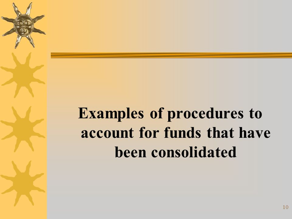 10 Examples of procedures to account for funds that have been consolidated
