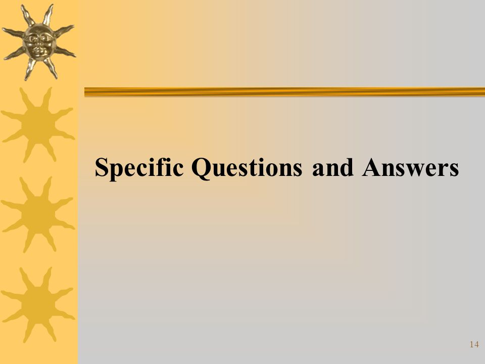 14 Specific Questions and Answers