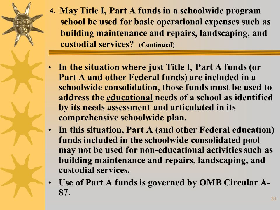 21 4. May Title I, Part A funds in a schoolwide program school be used for basic operational expenses such as building maintenance and repairs, landsc