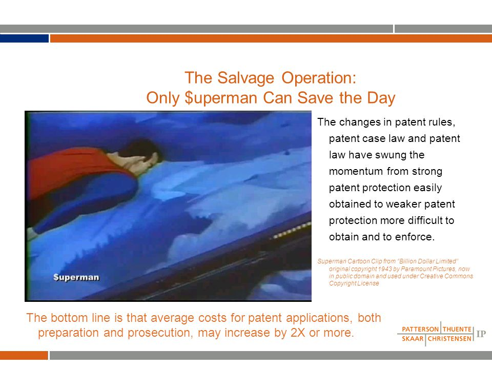 The Salvage Operation: Only $uperman Can Save the Day The changes in patent rules, patent case law and patent law have swung the momentum from strong patent protection easily obtained to weaker patent protection more difficult to obtain and to enforce.